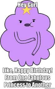 Princess Birthday Meme - hey gurl like happy birthday from one fabulous princess to
