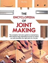 Encyclopedia Wood Joints Pdf by The Encyclopedia Of Joint Making The Complete Full Color Guide