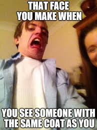 Horrified Meme - image tagged in funny memes same coat that face meme horrified