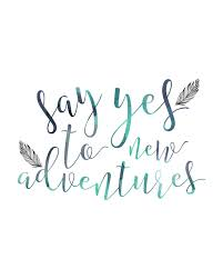 say yes to adventures quote print home decor print travel decor