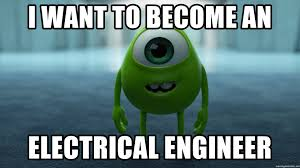 Electrical Engineer Meme - i want to become an electrical engineer mike wazowski meme