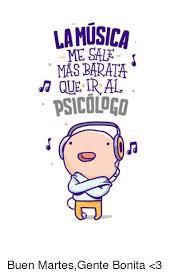 Memes Musica - la musica me sale mas barata psicologo buen martesgente bonita 3