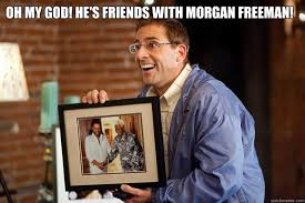 Morgan Freeman Memes - oh my god he s friends with morgan freeman nelson quickmeme