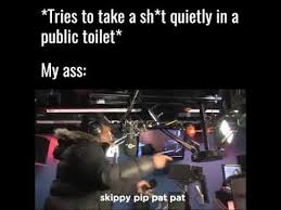 Big Ass Meme - tries to take a shit quietly in a public toilet my ass roadman