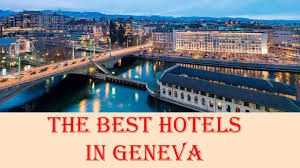the best hotels in geneva switzerland youtube
