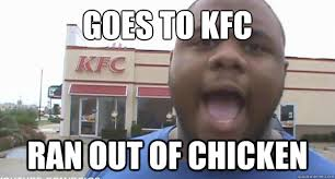 Kfc Chicken Meme - goes to kfc ran out of chicken black guy angry quickmeme