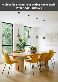 6 ideas for styling your dining room table with a centrepiece 6 ideas for styling your dining room table with a centrepiece