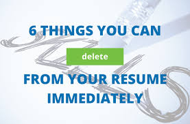 Resume Now Com 6 Things To Delete From Your Resume Immediately