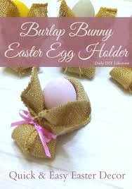 quick decor burlap bunny easter egg holder quick and easy easter decor