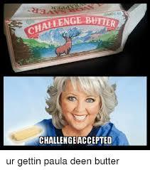 Paula Deen Butter Meme - 25 best memes about paula deen butter paula deen butter memes