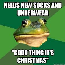 Meme Underwear - needs new socks and underwear good thing it s christmas foul