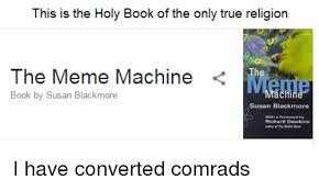 The Meme Machine Susan Blackmore - this is the holy book of the only true religion the meme machine