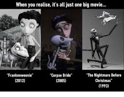 Nightmare Before Christmas Meme - when you realise it s all just one big movie frankenweenie the