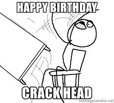 Head Desk Meme - happy birthday crack head desk flip rage guy meme generator