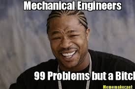 Overly Attached Girlfriend Meme Generator - meme maker mechanical engineers 99 problems but a bitch aint one