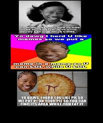 Xzibit Meme Yo Dawg - 3 funny xzibit memes