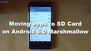sd card android moving apps to sd card on android 6 0 marshmallow