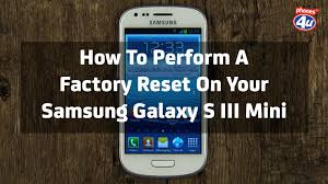 reset factory samsung s3 mini how to perform a factory reset on your samsung galaxy s iii mini