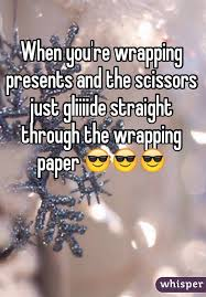 Wrapping Presents Meme - when you re wrapping presents and the scissors just gliiiide