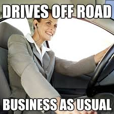 Off Road Memes - drives off road business as usual woman driver quickmeme