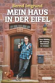 Mein Haus Mein Haus In Der Eifel U201d U2013 Vom Städter Der Auszog Batralzem Zu