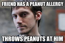 friend has a peanut allergy throws peanuts at him deviant david