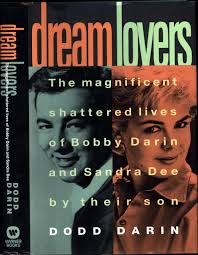 Bobby Darin And Sandra Dee Dream Lovers The Magnificent Shattered Lives Of Bobby Darin And