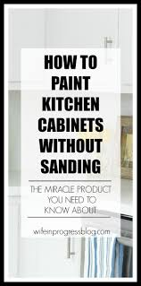 Can You Paint Your Kitchen Cabinets by How To Paint Kitchen Cabinets Without Sanding Wife In Progress