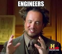 Engineers Memes - ancient aliens meme imgflip