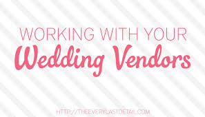 working with your wedding vendors every last detail