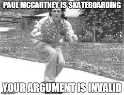 Skateboard Meme - paul on a skateboard your argument is invalid know your meme