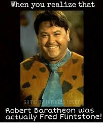 Robert Memes - when you realize that game hrones fever robert baratheon was
