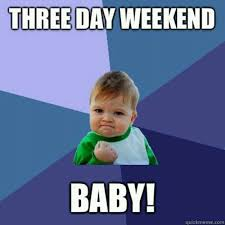 3 Day Weekend Meme - three day weekend have a great labor day just for laughs