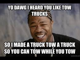 xzibit meme yo dawg heard you like tow trucks so made truck