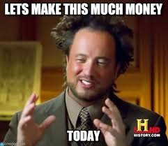Make Money From Memes - lets make this much money ancient aliens meme on memegen