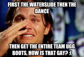 Tom Brady Waterslide Meme - first the waterslide then the dance then get the entire team ugg