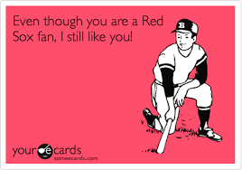 Red Sox Memes - even though you are a red sox fan i still like you sports ecard