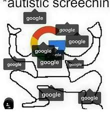 Memes De Google - autistic screech in google google google google ocie google google