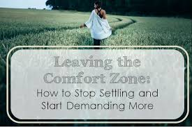 leaving the comfort zone how to stop settling and start demanding