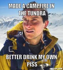Meme Creator Own Photo - image 123698 bear grylls better drink my own piss know