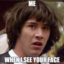 Your Face Meme - conspiracy keanu meme imgflip