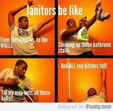 To The Window To The Wall Meme - janitors be like from the windows to the walls popculturez com