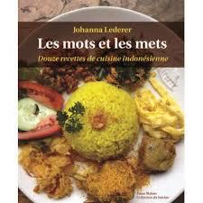 cuisine indonesienne les mots et les mets douze recettes de cuisine indonésienne