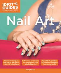 nail art idiot u0027s guides emily draher 9781615646999 amazon com