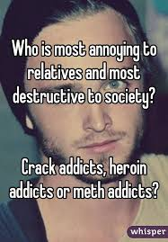 Heroin Addict Meme - is most annoying to relatives and most destructive to society