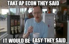 Econ Memes - meme creator take ap econ they said it would be easy they said