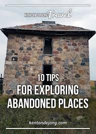 10 tips for exploring abandoned places kenton de jong travel