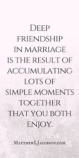 Best Marriage Advice Quotes Love Quotes How Do You Find The Deep Friendship That The Best