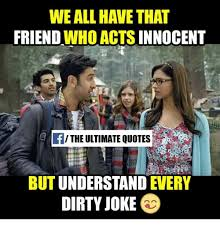 Dirty Meme Jokes - we all have that friend who acts innocent the ultimate quotes but