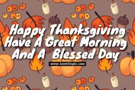 happy thanksgiving a great morning and a blessed day pictures
